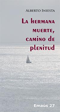 Libro La hermana muerte, camino de plenitud, de Alberto Iniesta de la colección Emaús
