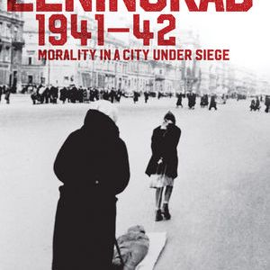 Leningrad 1941-42 Morality In A City Under Siege