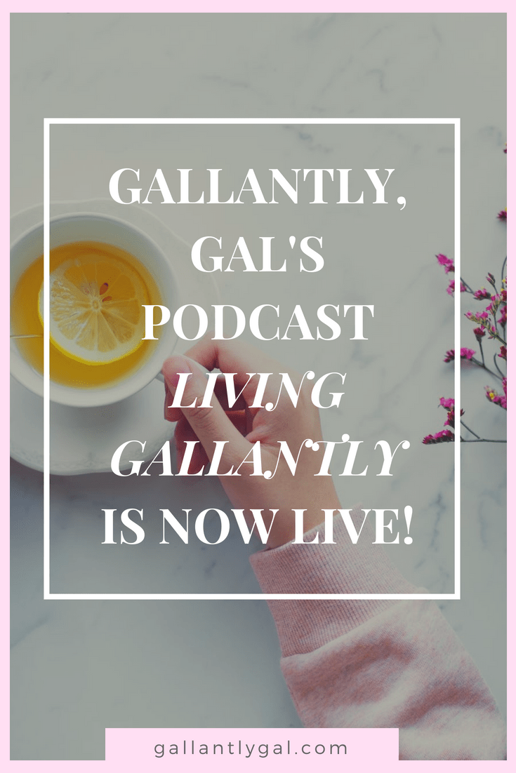 Gallantly, gal's podcast Living Gallantly is now live