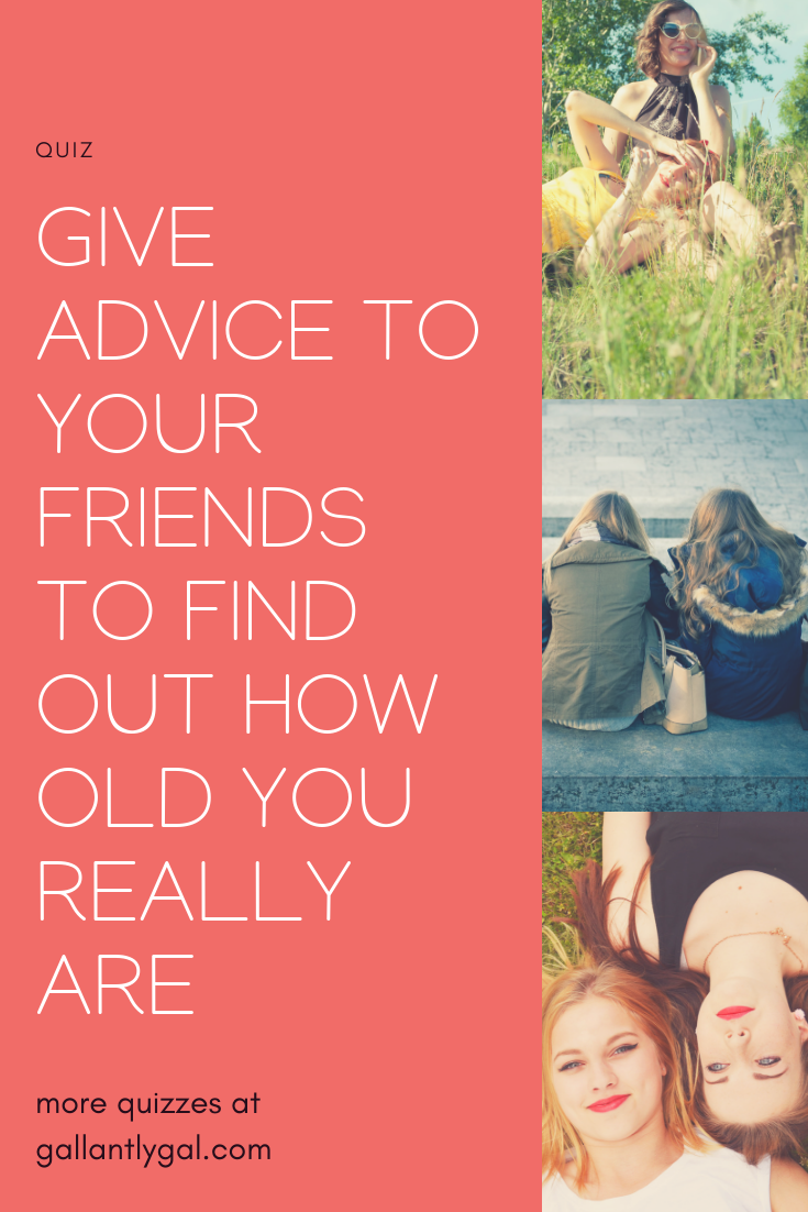 [Quiz] Give advice to your friends to find out how old you really are