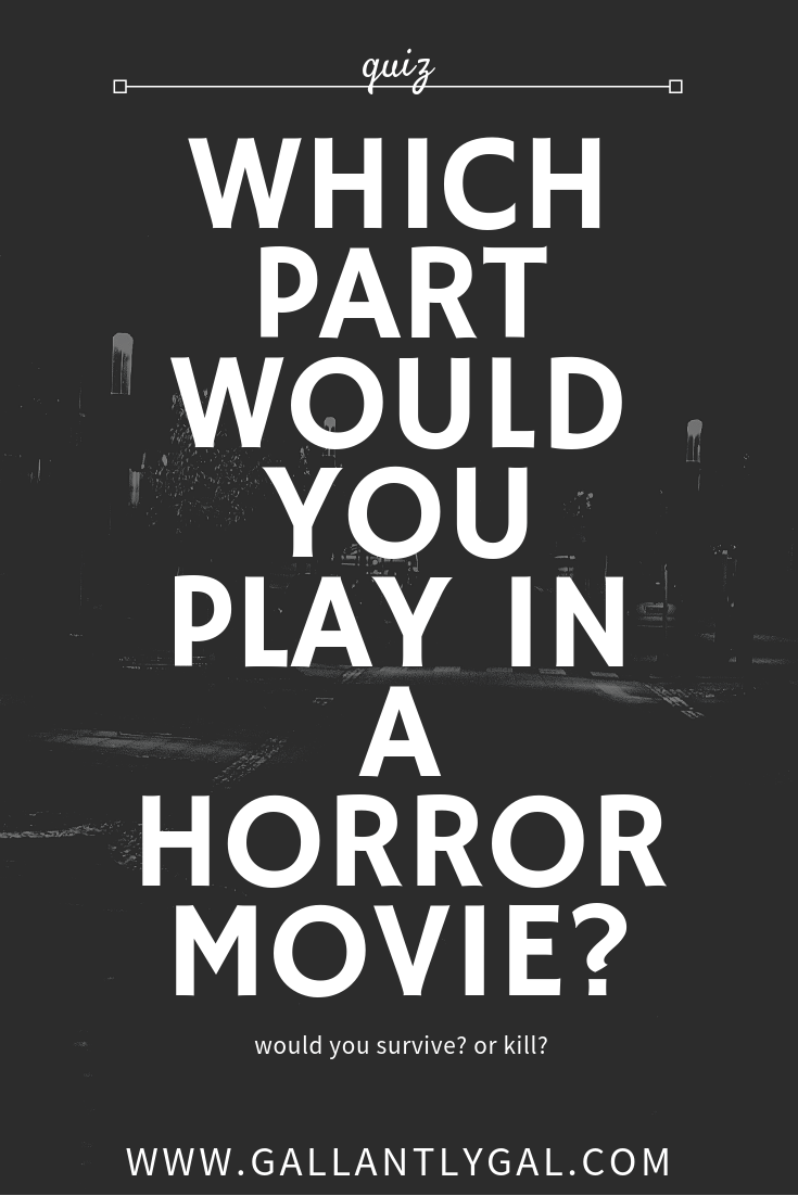 [Quiz] Which part would you play in a horror movie?