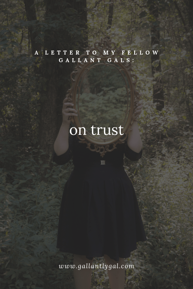 a letter to my fellow gallant gals: on trust
