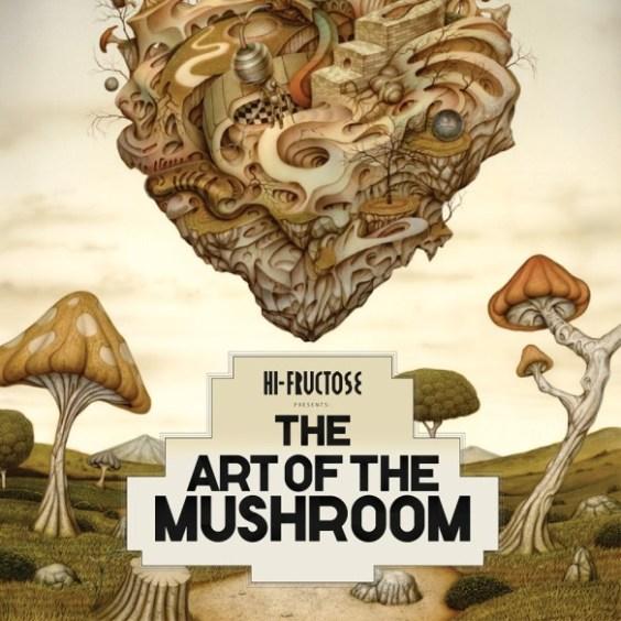 Hi-Fructose presents: The Art of the Mushroom
