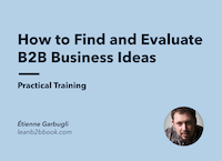 How to Find and Evaluate B2B Business Ideas (Free Training)