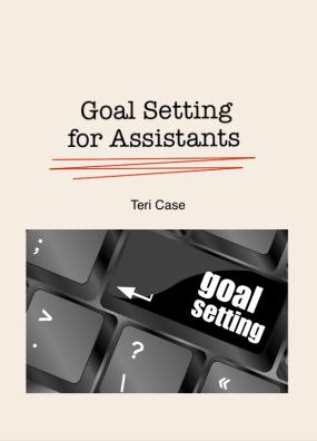 Goal Setting for Assistants Teri Case
