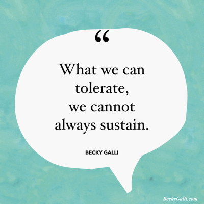 What we can tolerate we cannot always sustain.