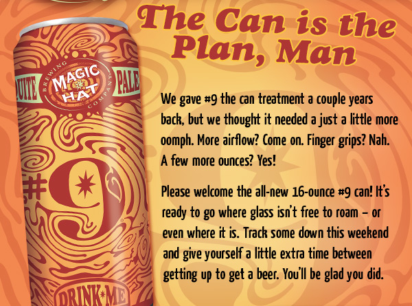 The Can is the Plan, Man - We gave #9 the can treatment a couple years back, but we thought it needed a just a little more oomph. More airflow? Come on. Finger grips? Nah. A few more ounces? Yes.