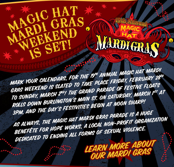 Magic Hat Mardi Gras Weekend is Set - Mark your calendars, for the 19th Annual Magic Hat Mardi Gras Weekend is slated to take place Friday, February 28th to Sunday, March 2nd