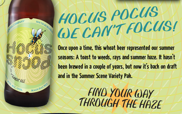 Once upon a time, this wheat beer represented our summer seasons: A toast to weeds, rays and summer haze.