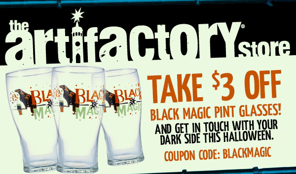 Artifactory Special - Take $3 off Black Magic pint glasses and get in touch with your dark side this Halloween.