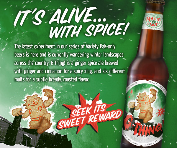 It's Alive...with Spice - The latest experiment in our series of Variety Pak-only beers is here and is currently wandering winter landscapes across the country. G-Thing