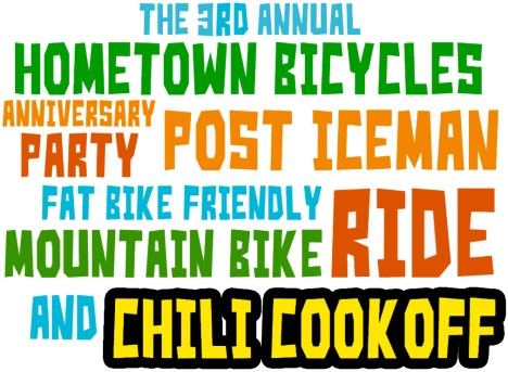 The 3rd Annual Hometown Bicycles Anniversary Party, Post Iceman Party, Fat Bike Friendly Mountain Bike Ride and Chili Cook-Off