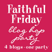 Faithful Friday Blog Hop Party: 4 blogs - 1 party