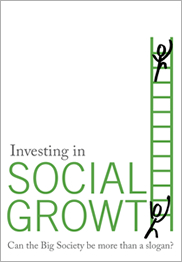 Investing in Social Growth: Can the Big Society be more than a slogan?