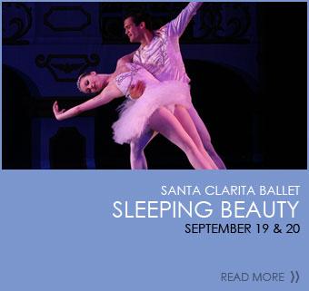 Santa Clarita Ballet - Sleeping Beauty. September 19 & 20. Click to read more.