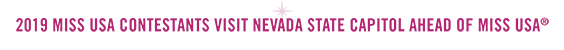 2019 Miss USA Contestants Visit Nevada State Capitol ahead of Miss USA