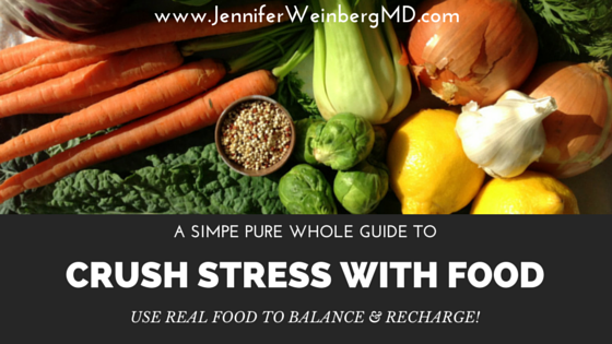 Crush #stress with real #food! www.JenniferWeinbergMD.com