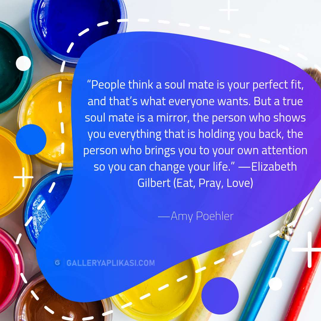 People think a soul mate is your perfect fit