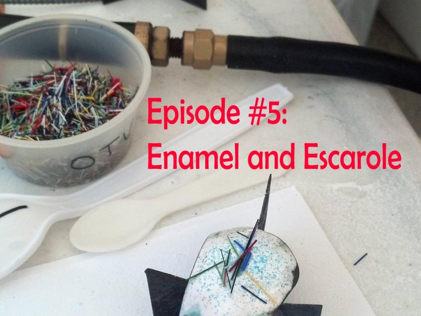 Episode #5: Enamel and Escarole