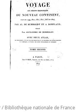 Voyage de Humboldt et Bonpland ; 1-3. Voyage aux régions équinoxiales du Nouveau Continent : fait en 1799, 1800, 1801, 1803 et 1804. Tome 2 / par Al. de Humboldt et A. Bonpland ; rédigé par Al. de Humboldt