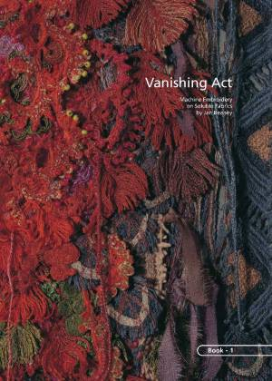Vanishing Act: Machine Embroidery on Soluble Fabrics • Jan Beaney
