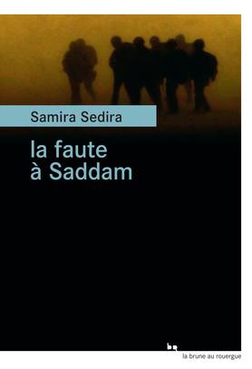 Samira Sedira Majda En Aout : samira, sedira, majda, Faute, Saddam, Sedira, Samira, 9782812615207, Catalogue, Librairie, Gallimard, Montréal