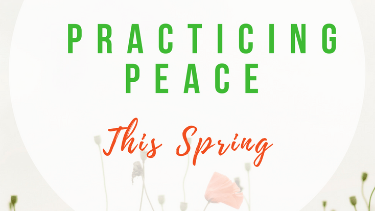 Practicing Peace This Spring