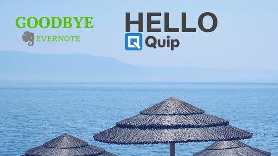 Goodbye Evernote, Hello Quip - Why We Made the Switch