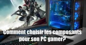 Comment choisir ses composants pc Gamer ?