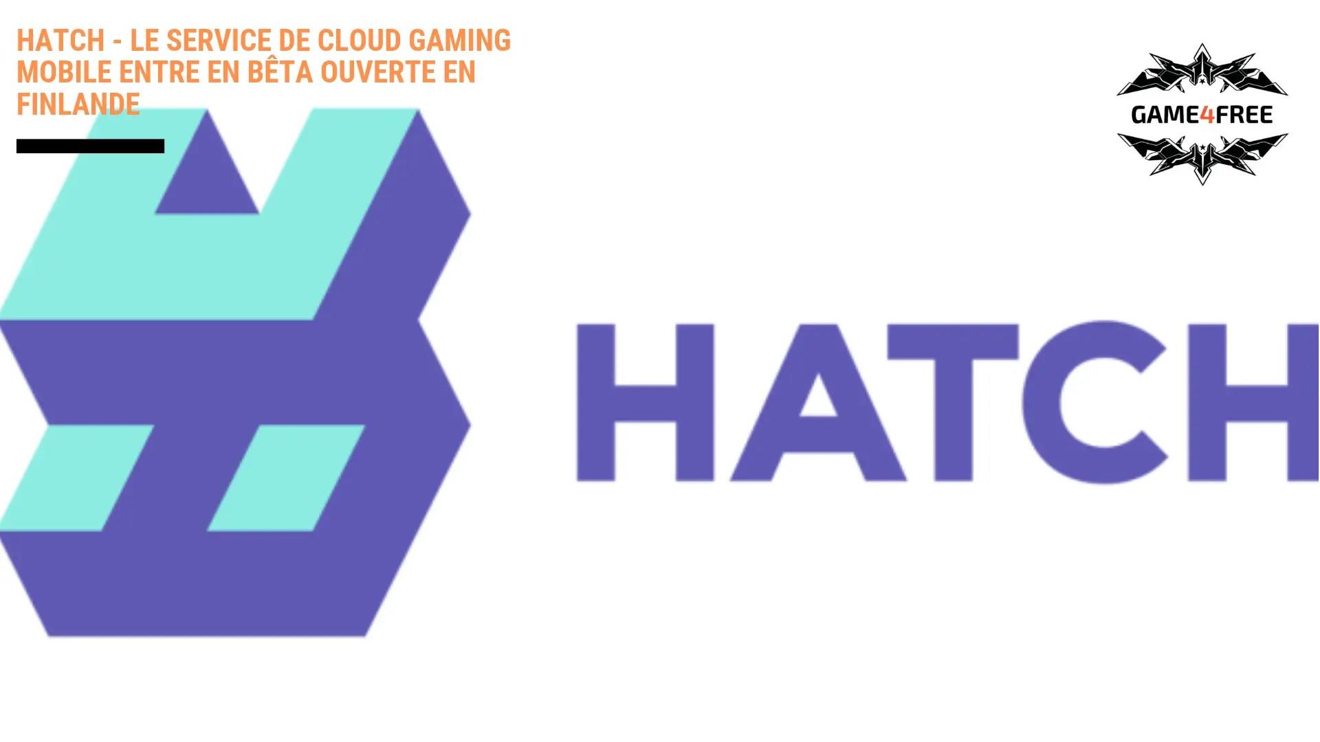 Hatch – Le service de cloud gaming mobile entre en bêta ouverte en Finlande