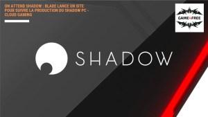 On attend Shadow : Blade lance un site pour suivre la production du Shadow PC – Cloud Gaming