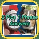 2 Pics 1 Phrase Answers