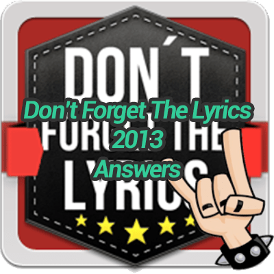 Dont Forget The Lyrics 2013 Answers