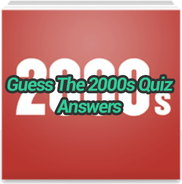 Guess The 2000s Quiz Answers