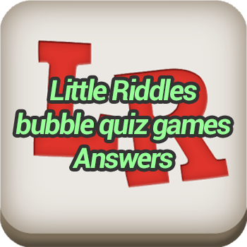 Little Riddles bubble quiz games Answers