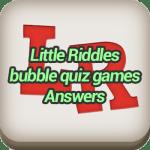 Little Riddles Bubble Quiz Games Answers