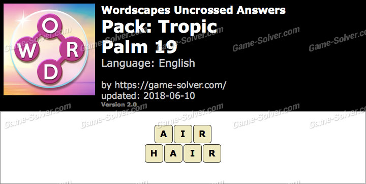Wordscapes Uncrossed Tropic-Palm 19 Answers