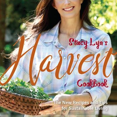 Stacy Lyn's Harvest Cookbook — Now Available!