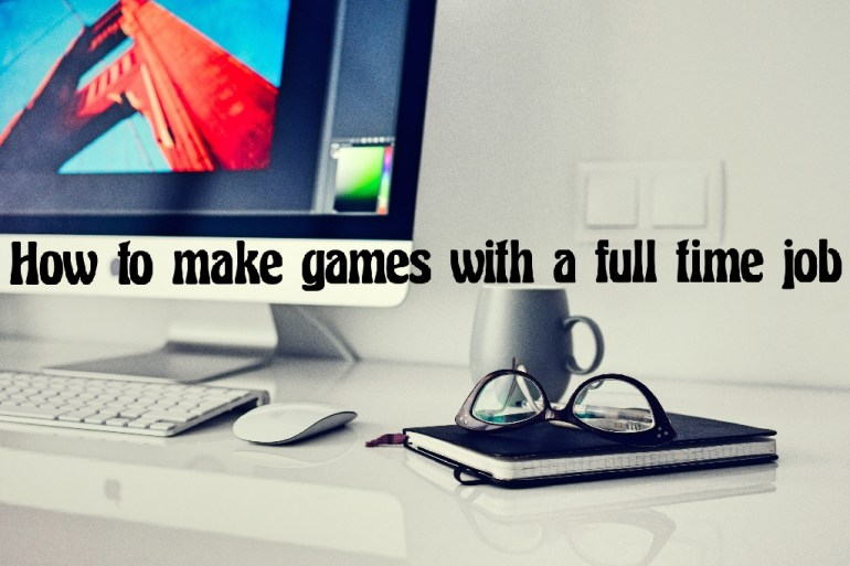 Make Games with a full time job