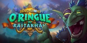 Tudo sobre a expansão 'O Ringue do Rastakhan', de Hearthstone