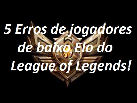 [VÍDEO] 5 Erros de jogadores de baixo Elo do League of Legends!