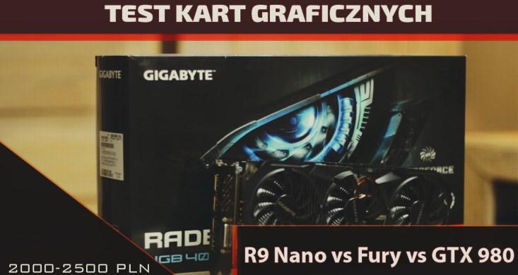 GTX 980 czy R9 Fury czy R9 Nano