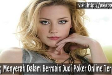 Pantang Menyerah Dalam Bermain Judi Poker Online Terpercaya