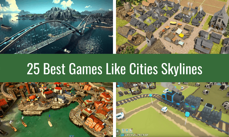 The 25 Best Games Like Cities: Skylines – Top Picks!