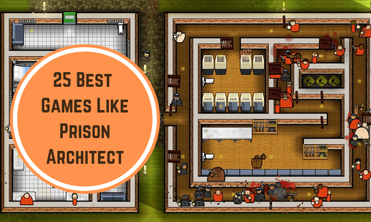 The 25 Best Games Like Prison Architect That You'll Love!