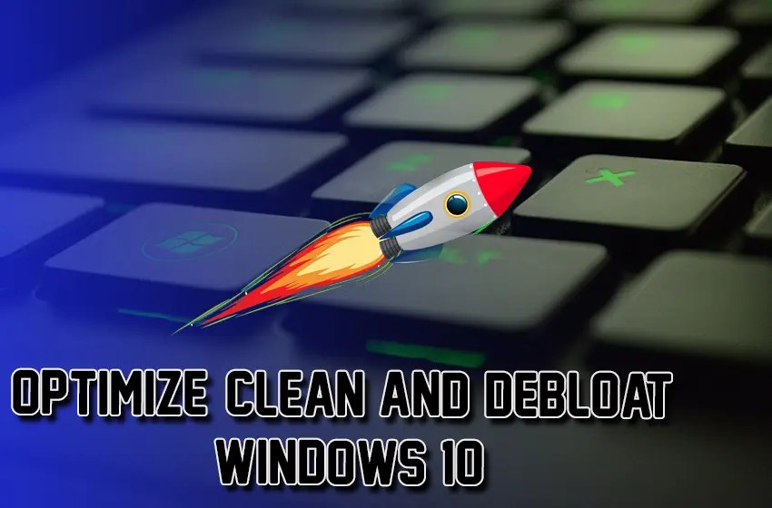 Optimize, Clean and Debloat Windows 10