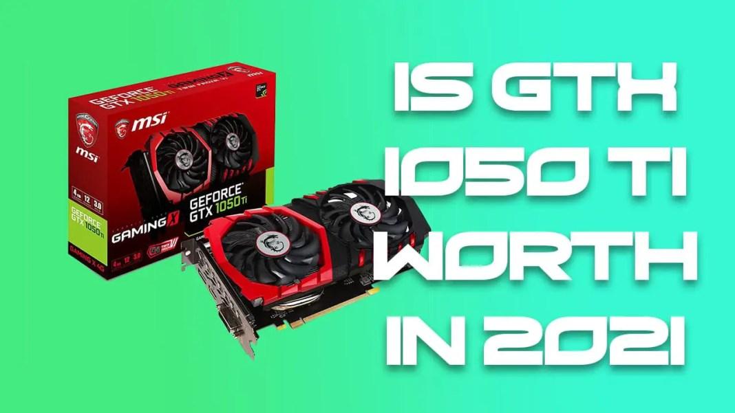 GTX 1050 TI In 2021