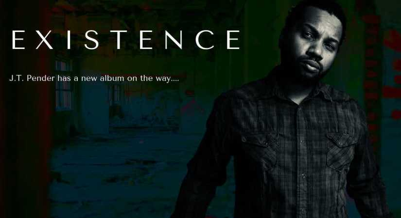 J.T. Pender EXISTENCE Album Back In The Works