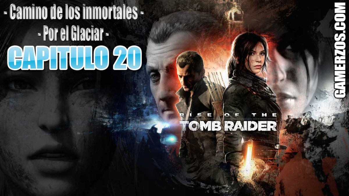 20 Rise of the Tomb Rider - Camino de los inmortales y por el glaciar