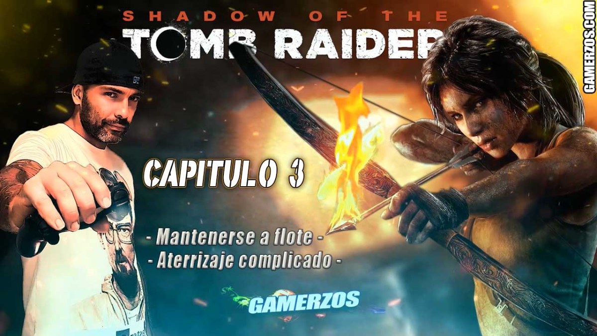 3 parte / Shadow of the Tomb Rider / Mantenerse a flote - Aterrizaje complicado